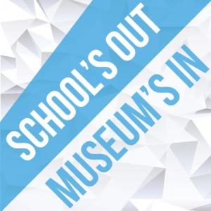 School's Out - Museum's In