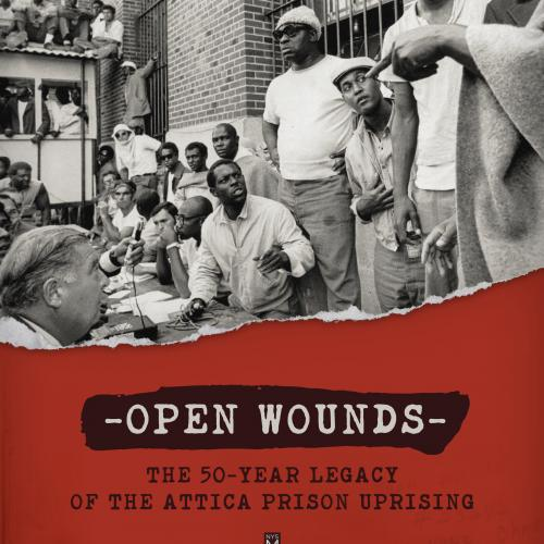 Open Wounds: The Fifty-Year Legacy of the Attica Prison Uprising